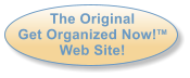 The Original Get Organized Now!TM Web Site!