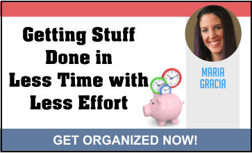 MARIA GRACIA GET ORGANIZED NOW! Getting Stuff Done in Less Time with Less Effort