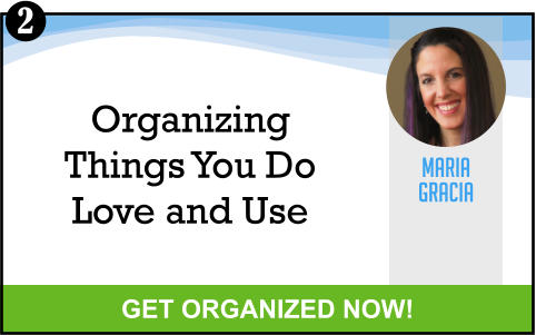 MARIA GRACIA GET ORGANIZED NOW! Organizing Things You Do Love and Use 2