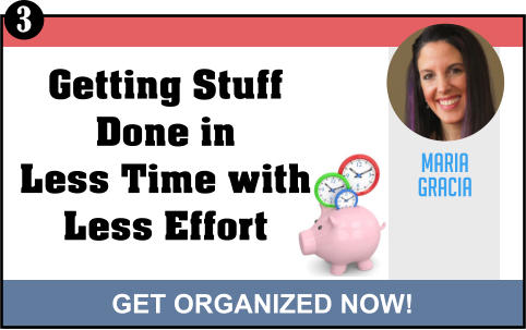 MARIA GRACIA GET ORGANIZED NOW! Getting Stuff Done in Less Time with Less Effort 3