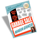 Sales Tips Pricing Display How Much Can You Make? What to Sell? HOW TO MAKE A BUNDLE AT YOUR NEXT  Get Organized Now! VALUABLE BONUSES INCLUDED! TM When? Getting the Word Out GARAGE SALE and Much More! MARIA GRACIA
