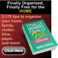2,175 tips to organize your home, family, clutter, time, paper, and more! Click Here Finally Organized, Finally Free for the HOME