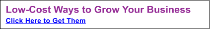 Low-Cost Ways to Grow Your Business Click Here to Get Them
