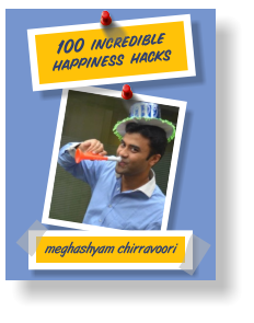 100 incredible happiness hacks meghashyam chirravoori