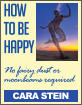 How To Be Happy No fairy dust or moonbeams required CARA STEIN