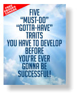 "FIVE ""Must-Do"" ""Gotta-Have"" Traits You HAVE To Develop BEFORE You're EVER Gonna Be SUCCESSFUL! FREE EBOOKS CANADA"