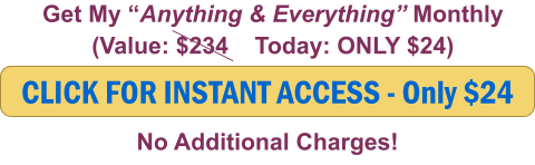 "CLICK FOR INSTANT ACCESS - Only $24 Get My ""Anything & Everything"" Monthly (Value: $234    Today: ONLY $24) No Additional Charges!"