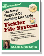 YOU WILL ABSOLUTELY LOVE THIS! Get Organized Now! TM MARIA GRACIA Tickler File System •	Finally, an easy way to store your project or task notes, references, lists, ideas, etc.  •	You'll wonder how you ever got along without it •	Great for planning vacations, remodeling, birthday cards, dinner parties, tickets for an event, absolutely anything at all    The Never Forget To Do Anything Ever Again