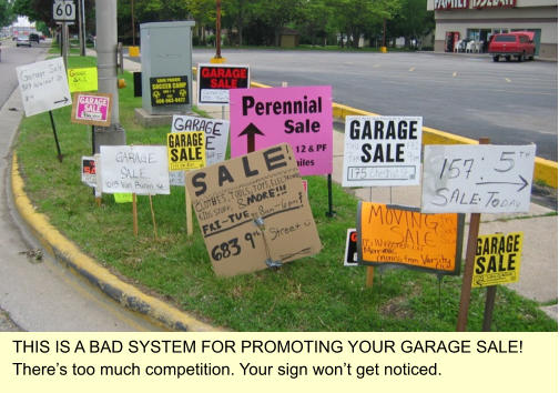 THIS IS A BAD SYSTEM FOR PROMOTING YOUR GARAGE SALE! There's too much competition. Your sign won't get noticed.