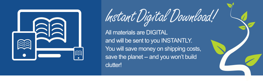 Instant Digital Download!  All materials are DIGITAL and will be sent to you INSTANTLY. You will save money on shipping costs, save the planet -- and you won't build clutter!
