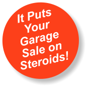 It Puts Your Garage Sale on Steroids!