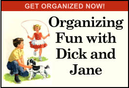 Organizing Fun with Dick and Jane GET ORGANIZED NOW!