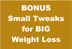 BONUS Small Tweaks for BIG Weight Loss