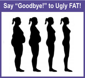 "Say ""Goodbye!"" to Ugly FAT!"