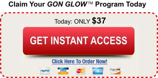 Claim Your GON GLOW TM Program Today Today: ONLY $37 Buy Today and Save Buy Today and Save GET INSTANT ACCESS