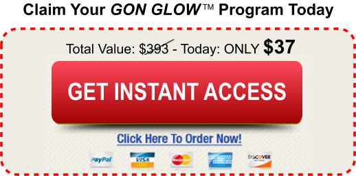 Claim Your GON GLOW TM Program Today Total Value: $393 - Today: ONLY $37 Buy Today and Save Buy Today and Save GET INSTANT ACCESS