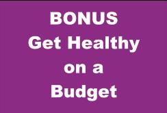 BONUS Get Healthy on a Budget