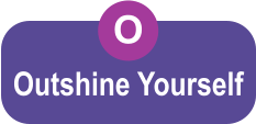 O Outshine Yourself