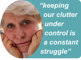 """keeping our clutter under control is a constant struggle"""