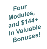 Four Modules, and $144+ in Valuable Bonuses!