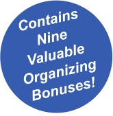 Contains Nine Valuable  Organizing Bonuses!